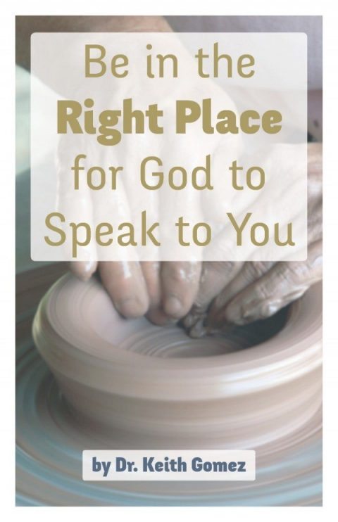 Be in the Right Place for God to Speak to You