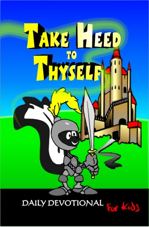 Take Heed to Thyself – Children's Devotional